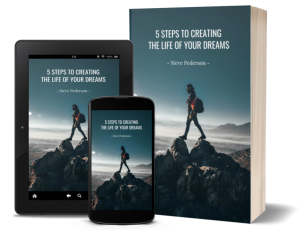 5 Steps to Creating the Life of Your Dreams