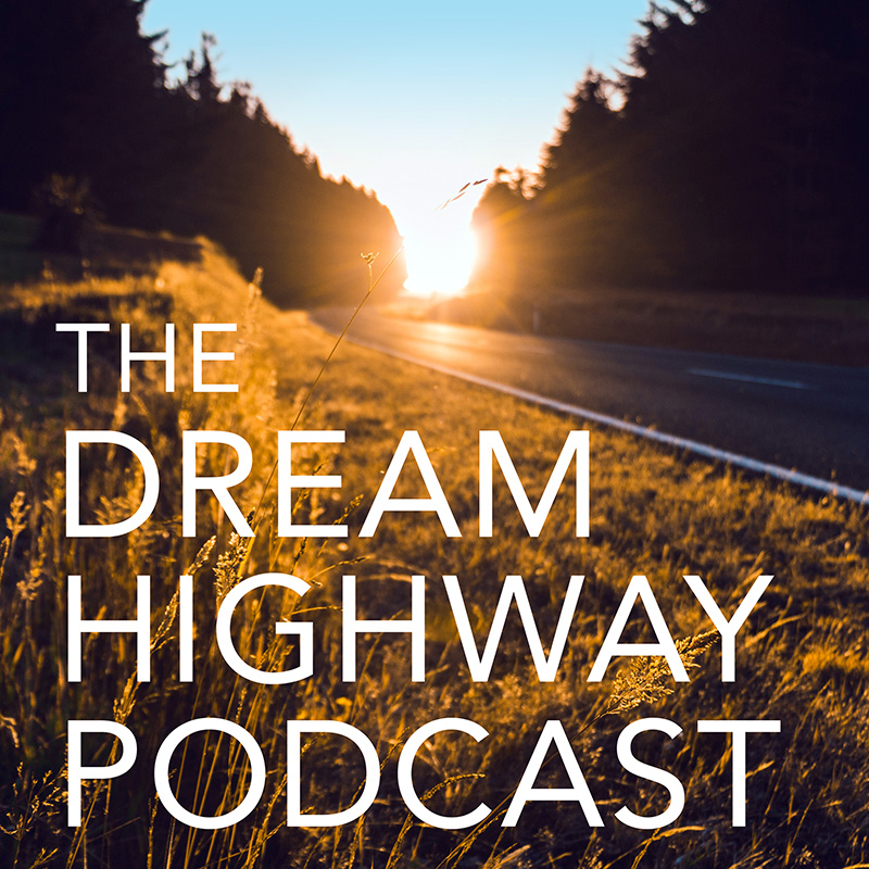 About the Dream Highway Podcast