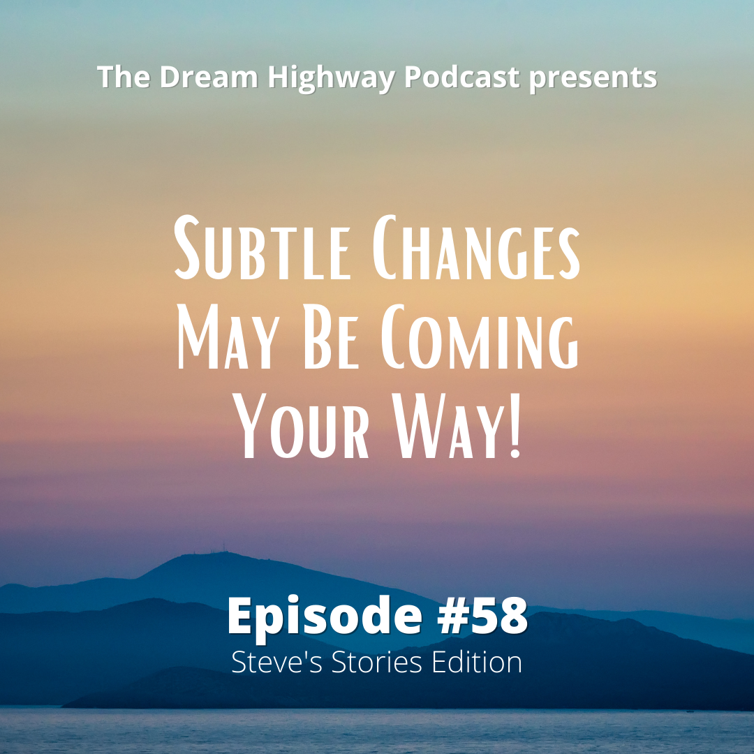 58. Subtle Changes May Be Coming Your Way!