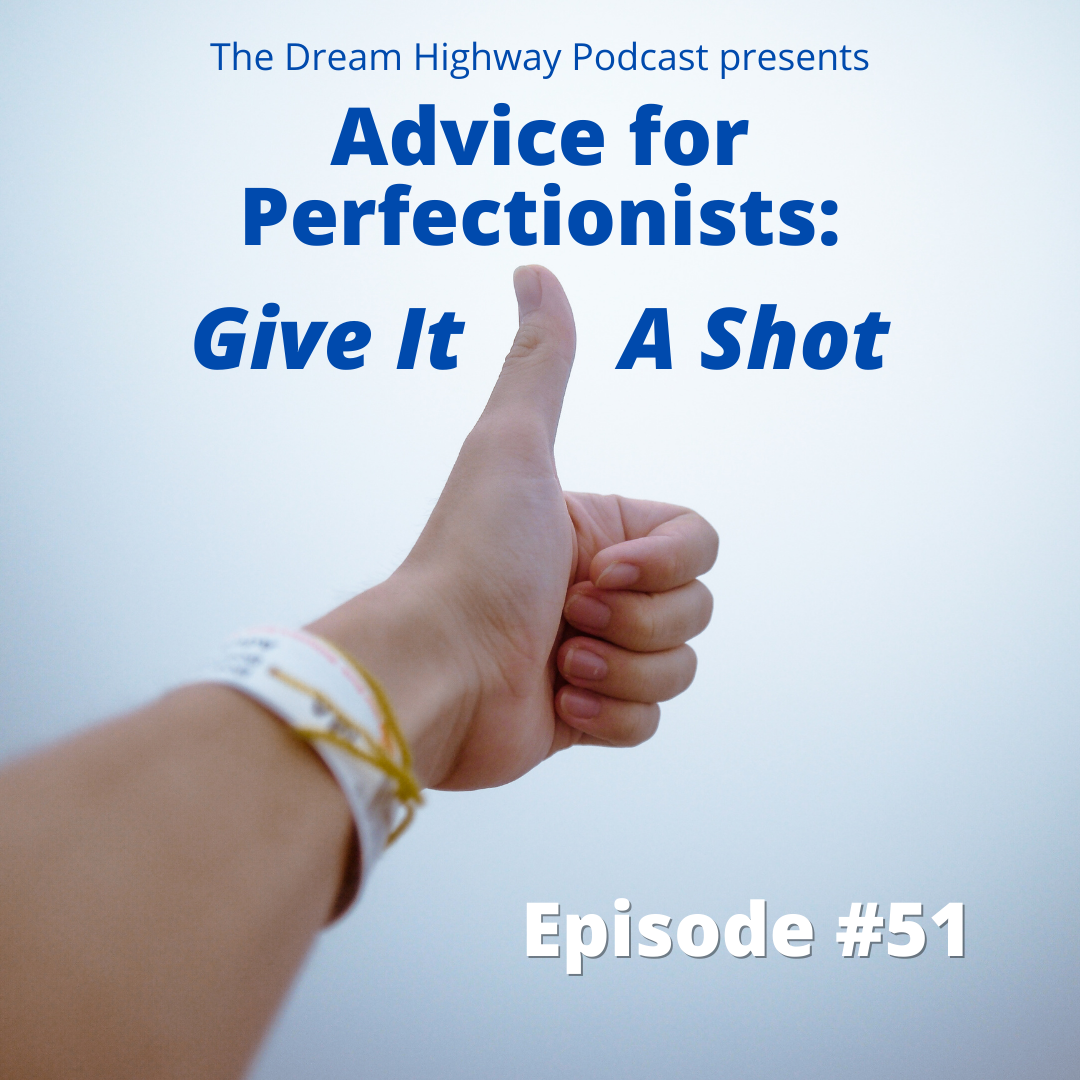 51. Advice for Perfectionists: Give It A Shot