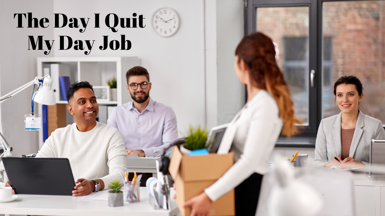 65. The Day I Quit My Day Job